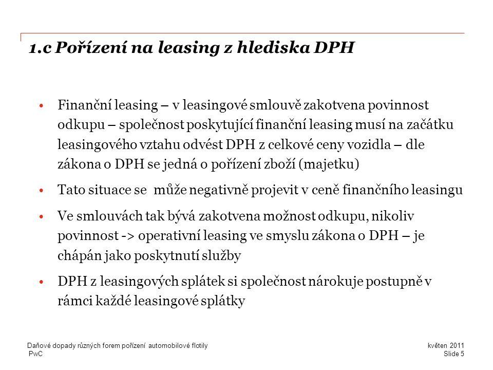 PwC 1.c Pořízení na leasing z hlediska DPH •Finanční leasing – v leasingové smlouvě zakotvena povinnost odkupu – společnost poskytující finanční leasi