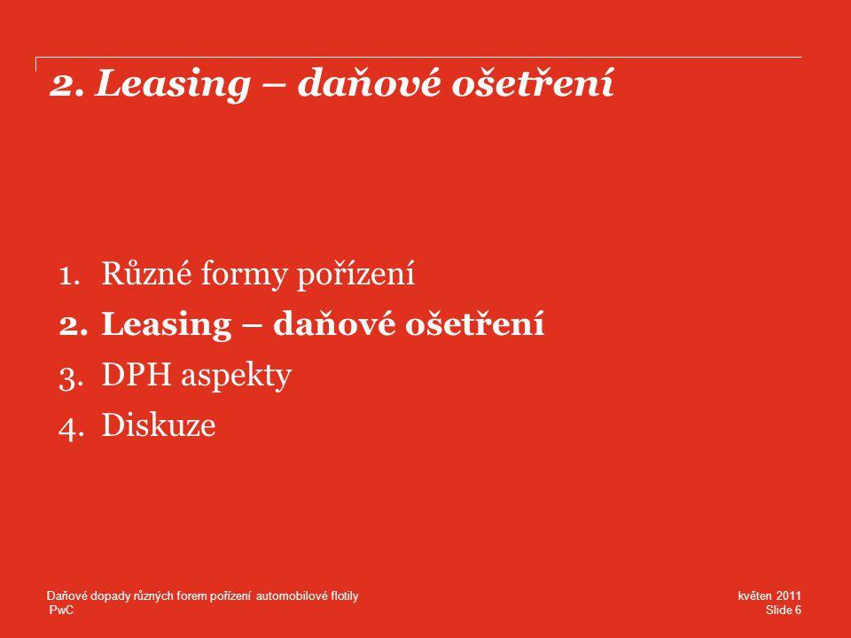 PwC 2.a Leasing – daňová uznatelnost nájemného •U operativního leasingu je časově rozlišené nájemné daňově uznatelným nákladem (bez ohledu na okamžik platby) •Aby bylo časově rozlišené nájemné daňově uznatelné u finančního leasingu, je pro něj stanovena minimální doba odepisování: •U smluv podepsaných po 1.4.2009: 54 měsíců •Tzv.