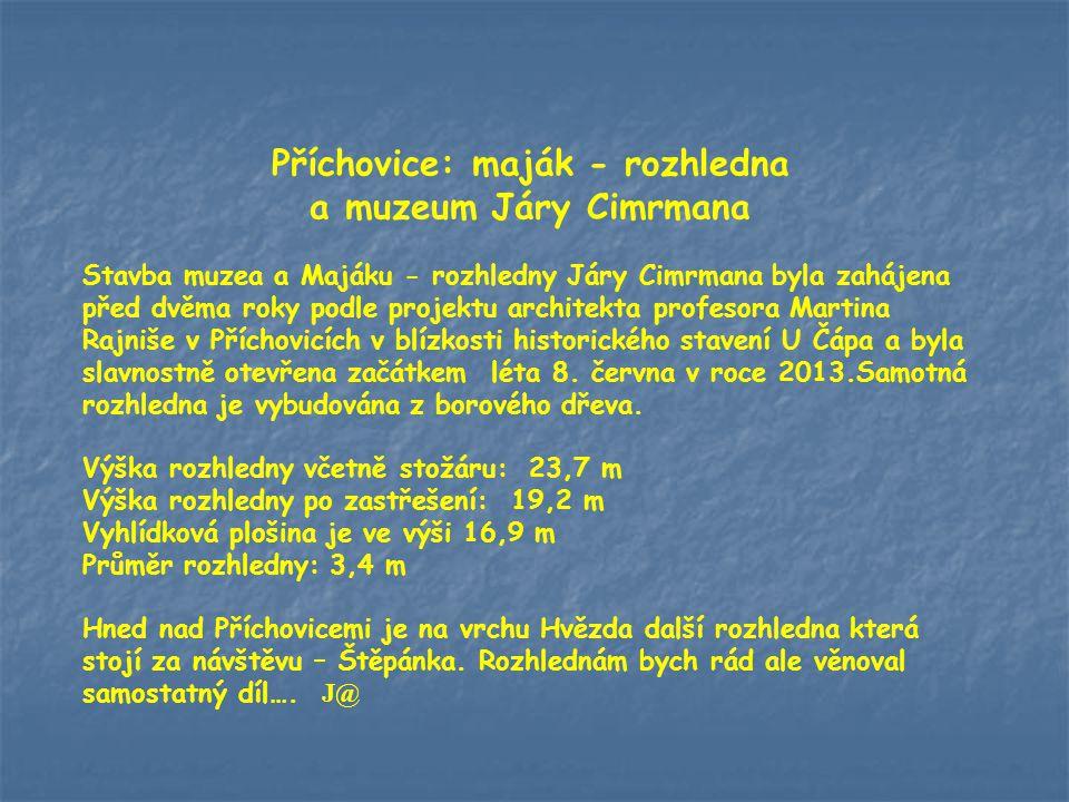 Příchovice (u Kořenova) (Cimrmanův maják - rozhledna) Nově budovaná Cimrmanova stezka a muzeum (2013) N 50° 44′ 40″ E 15° 21′ 7″