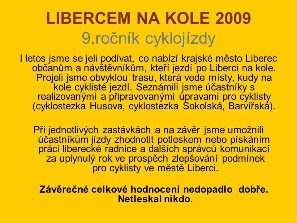 LIBERCEM NA KOLE 2009 9.ročník cyklojízdy I letos jsme se jeli podívat, co nabízí krajské město Liberec občanům a návštěvníkům, kteří jezdí po Liberci