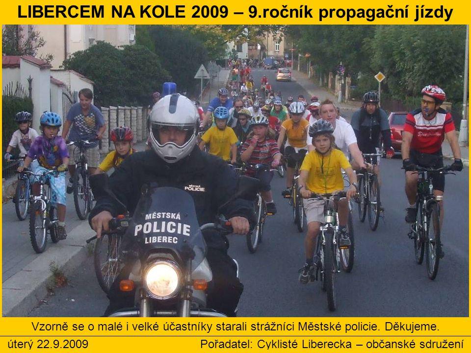 Vzorně se o malé i velké účastníky starali strážníci Městské policie. Děkujeme. úterý 22.9.2009 Pořadatel: Cyklisté Liberecka – občanské sdružení LIBE
