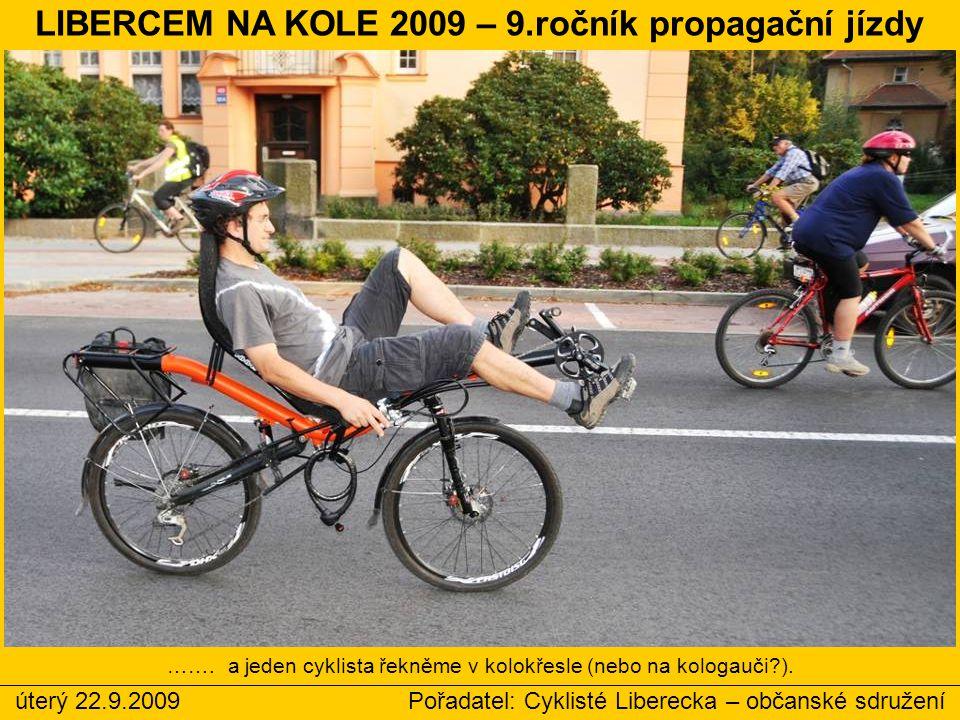 LIBERCEM NA KOLE 2009 – 9.ročník propagační jízdy úterý 22.9.2009 Pořadatel: Cyklisté Liberecka – občanské sdružení ……. a jeden cyklista řekněme v kol