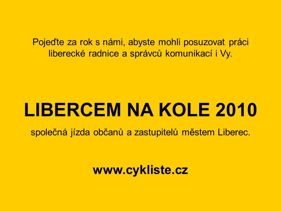 Pojeďte za rok s námi, abyste mohli posuzovat práci liberecké radnice a správců komunikací i Vy. LIBERCEM NA KOLE 2010 společná jízda občanů a zastupi