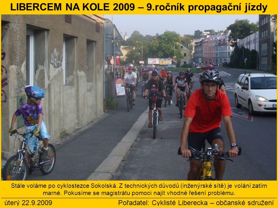úterý 22.9.2009 Pořadatel: Cyklisté Liberecka – občanské sdružení Stále voláme po cyklostezce Sokolská. Z technických důvodů (inženýrské sítě) je volá