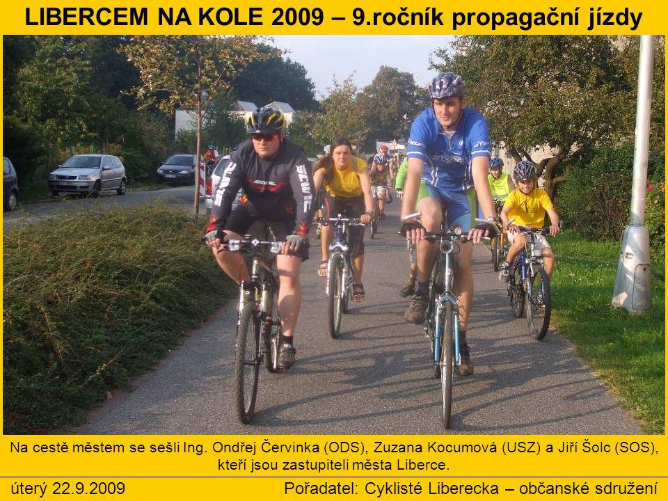 úterý 22.9.2009 Pořadatel: Cyklisté Liberecka – občanské sdružení Na cestě městem se sešli Ing. Ondřej Červinka (ODS), Zuzana Kocumová (USZ) a Jiří Šo