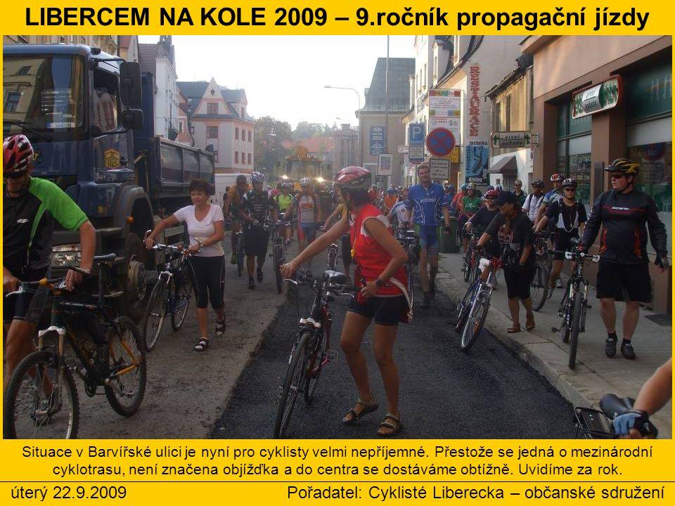 úterý 22.9.2009 Pořadatel: Cyklisté Liberecka – občanské sdružení LIBERCEM NA KOLE 2009 – 9.ročník propagační jízdy Situace v Barvířské ulici je nyní