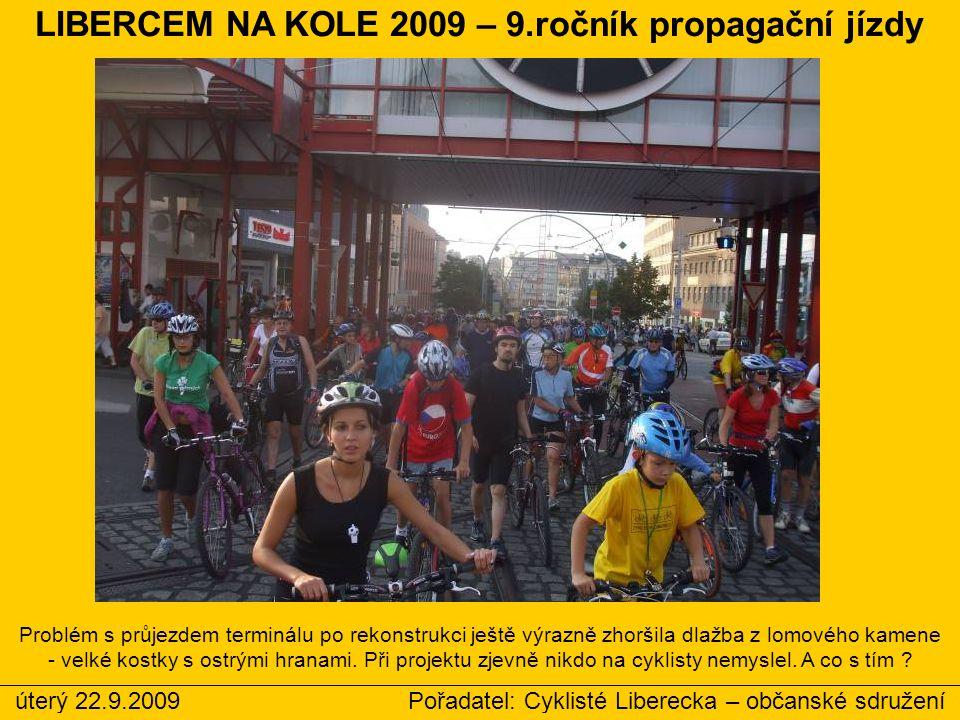 úterý 22.9.2009 Pořadatel: Cyklisté Liberecka – občanské sdružení LIBERCEM NA KOLE 2009 – 9.ročník propagační jízdy Problém s průjezdem terminálu po r