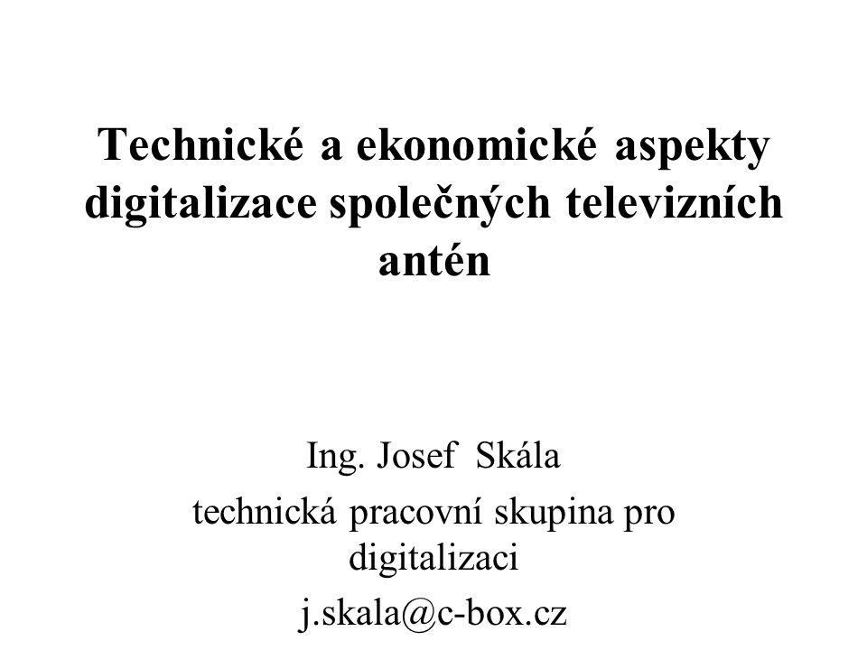 Technické a ekonomické aspekty digitalizace společných televizních antén Ing.