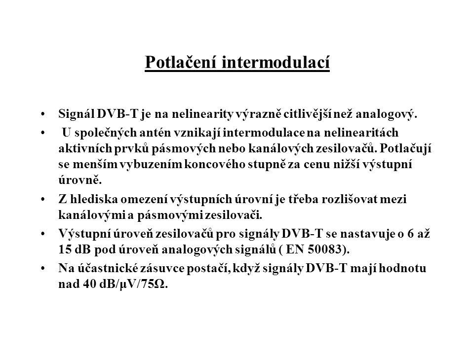 Potlačení intermodulací •Signál DVB-T je na nelinearity výrazně citlivější než analogový.