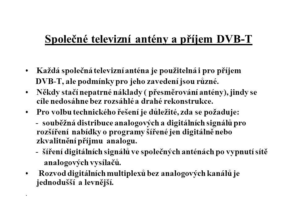 Společné televizní antény a příjem DVB-T •Každá společná televizní anténa je použitelná i pro příjem DVB-T, ale podmínky pro jeho zavedení jsou různé.