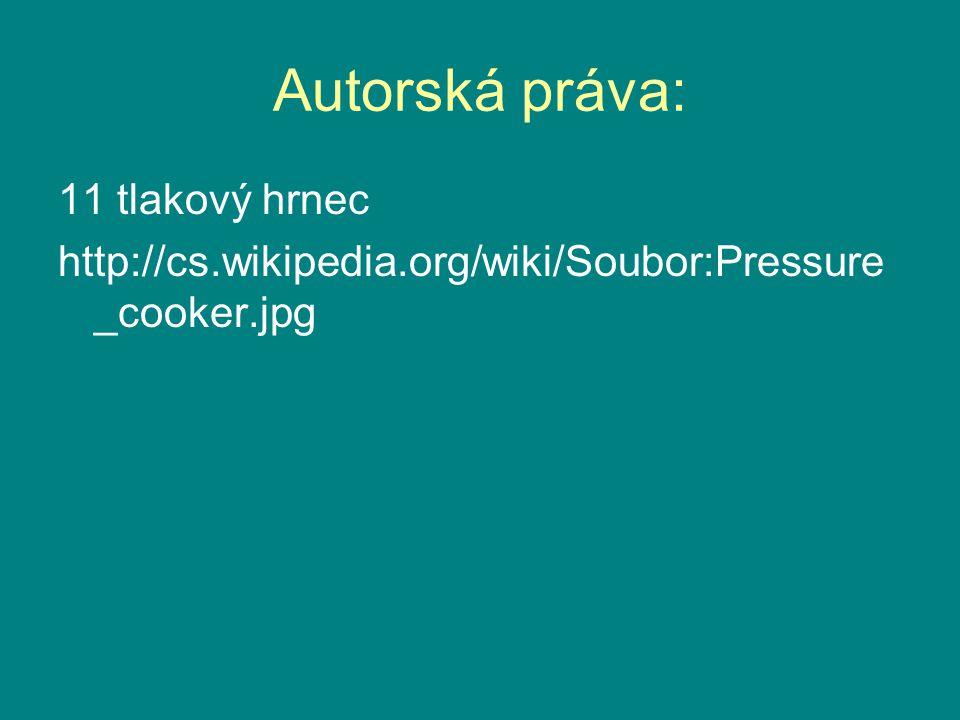 Autorská práva: 11 tlakový hrnec http://cs.wikipedia.org/wiki/Soubor:Pressure _cooker.jpg