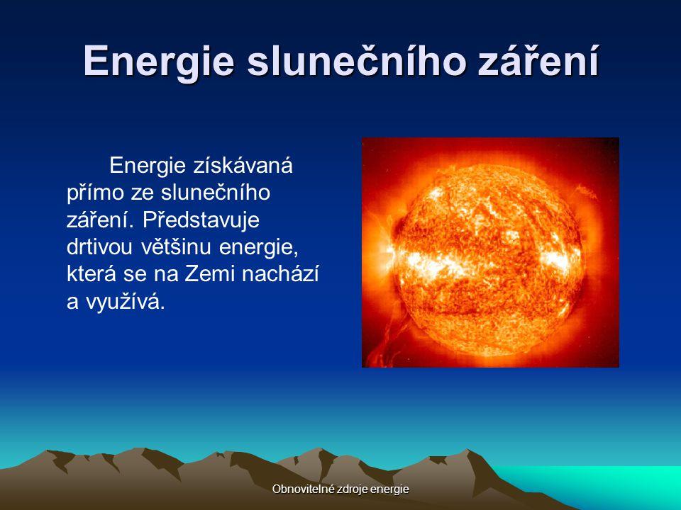 Obnovitelné zdroje energie Energie slunečního záření Energie získávaná přímo ze slunečního záření. Představuje drtivou většinu energie, která se na Ze