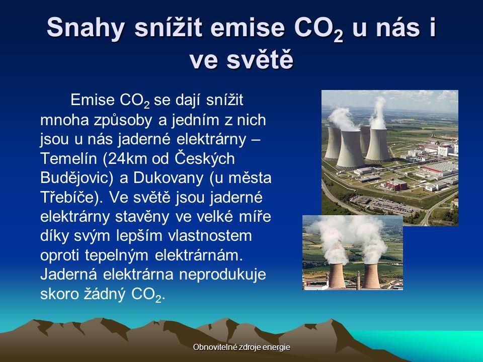 Obnovitelné zdroje energie Snahy snížit emise CO2 u nás i ve světě Emise CO 2 se dají snížit mnoha způsoby a jedním z nich jsou u nás jaderné elektrár