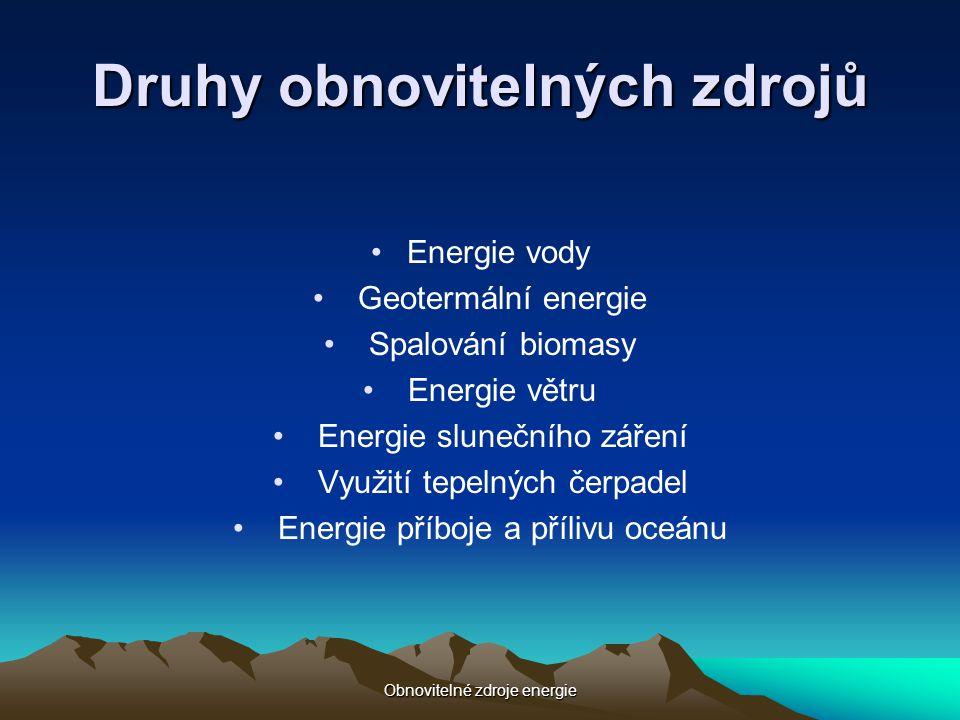 Obnovitelné zdroje energie Druhy obnovitelných zdrojů •Energie vody • Geotermální energie • Spalování biomasy • Energie větru • Energie slunečního zář