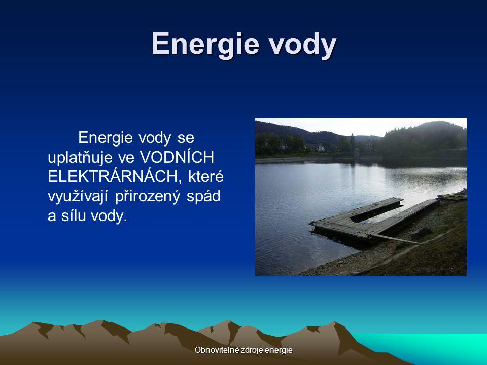 Obnovitelné zdroje energie Energie vody Energie vody se uplatňuje ve VODNÍCH ELEKTRÁRNÁCH, které využívají přirozený spád a sílu vody.