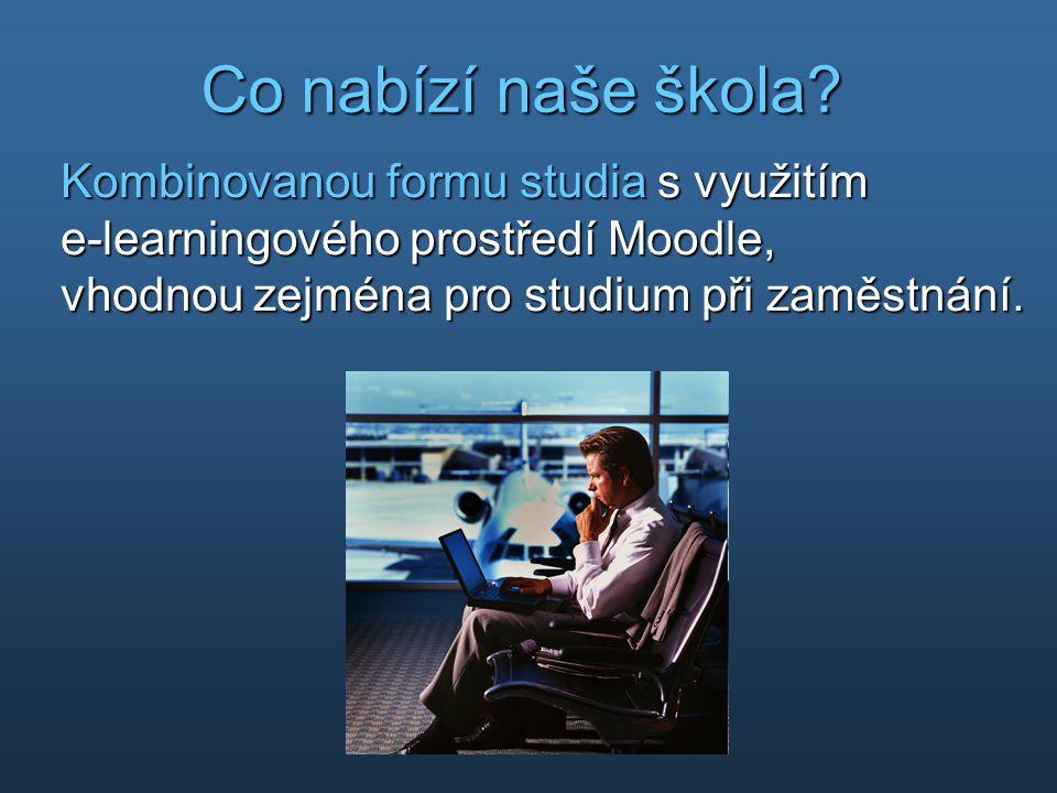 Kombinovanou formu studia s využitím e-learningového prostředí Moodle, vhodnou zejména pro studium při zaměstnání. Co nabízí naše škola?