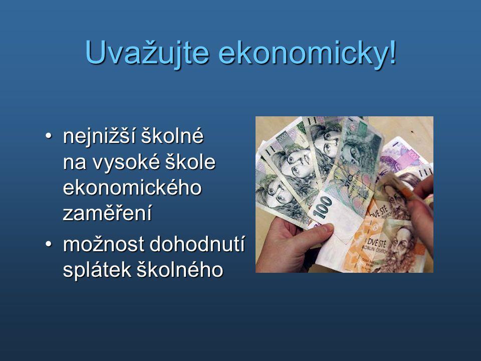 Uvažujte ekonomicky! •nejnižší školné na vysoké škole ekonomického zaměření •možnost dohodnutí splátek školného
