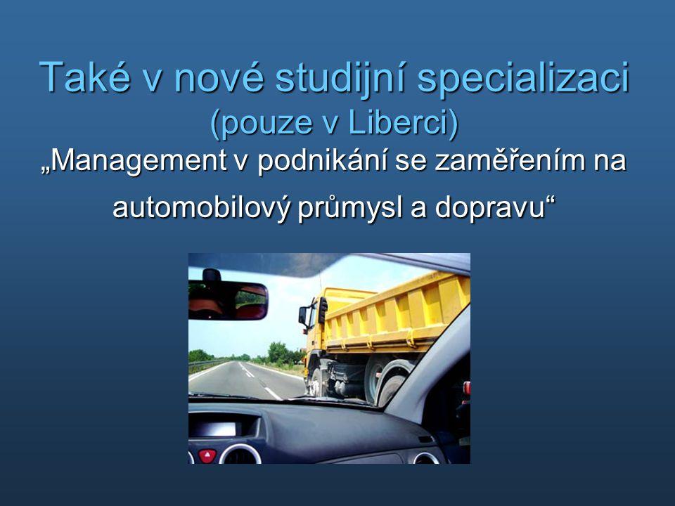 """Také v nové studijní specializaci (pouze v Liberci) """"Management v podnikání se zaměřením na automobilový průmysl a dopravu"""""""