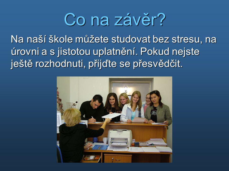 Co na závěr? Na naší škole můžete studovat bez stresu, na úrovni a s jistotou uplatnění. Pokud nejste ještě rozhodnuti, přijďte se přesvědčit. Na naší