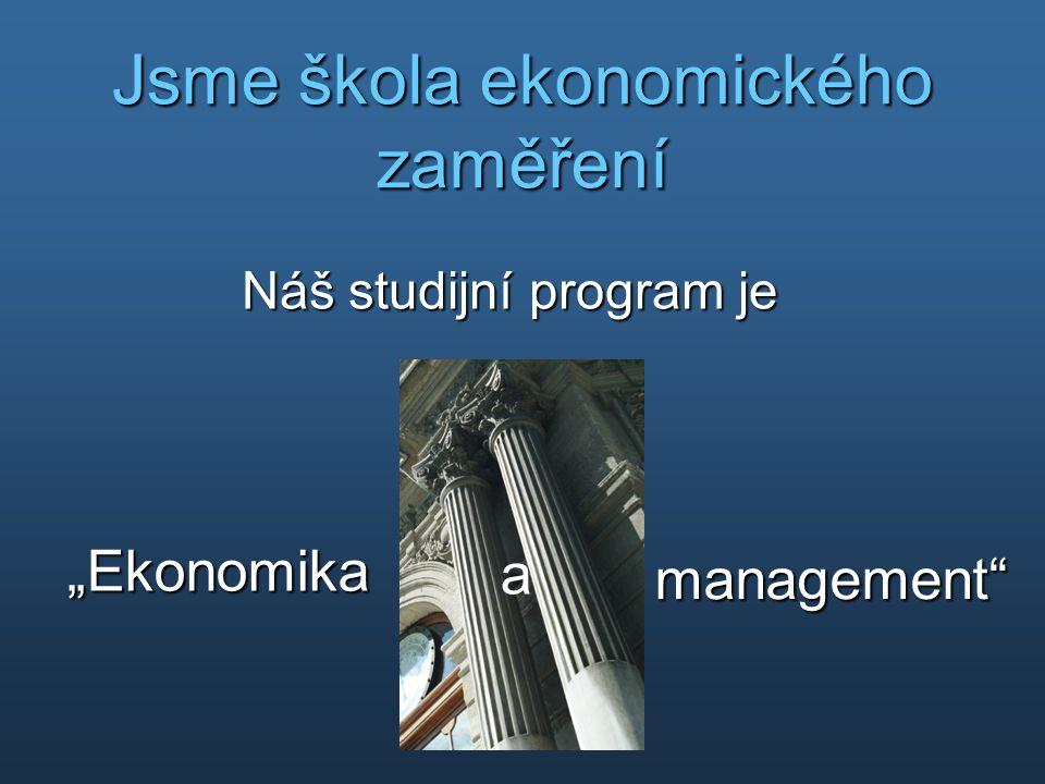 """Jsme škola ekonomického zaměření Náš studijní program je Náš studijní program je """"Ekonomikamanagement"""" a"""