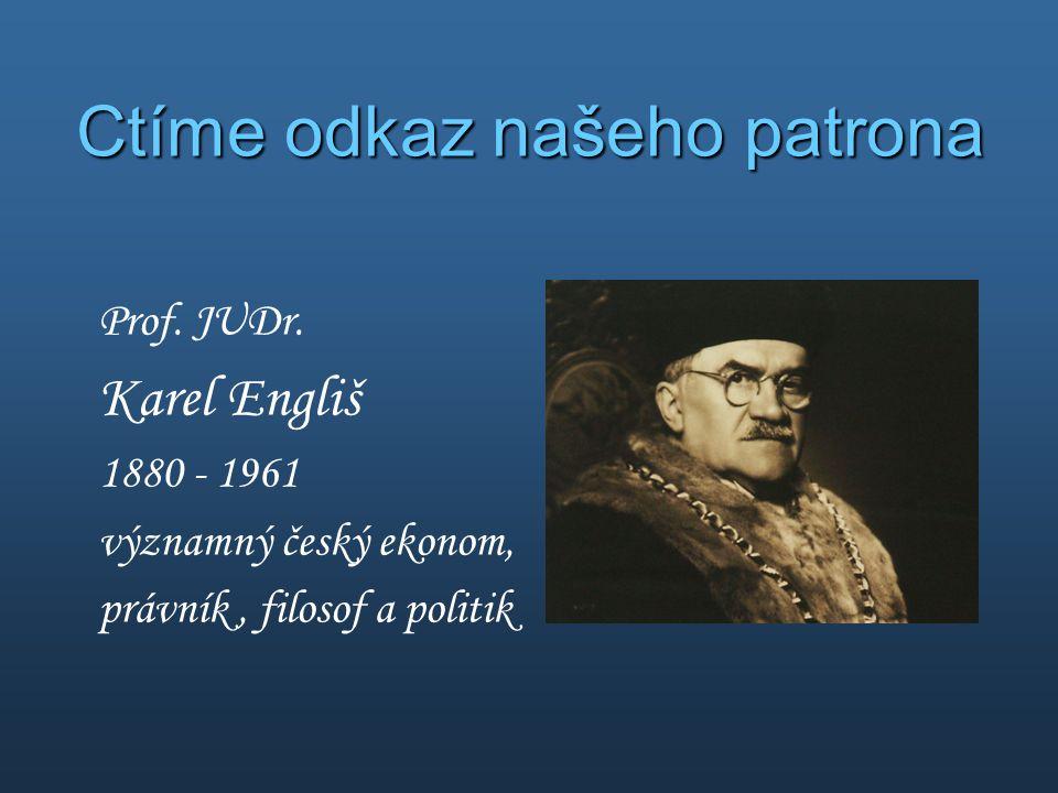 Ctíme odkaz našeho patrona Prof. JUDr. Karel Engliš 1880 - 1961 významný český ekonom, právník, filosof a politik
