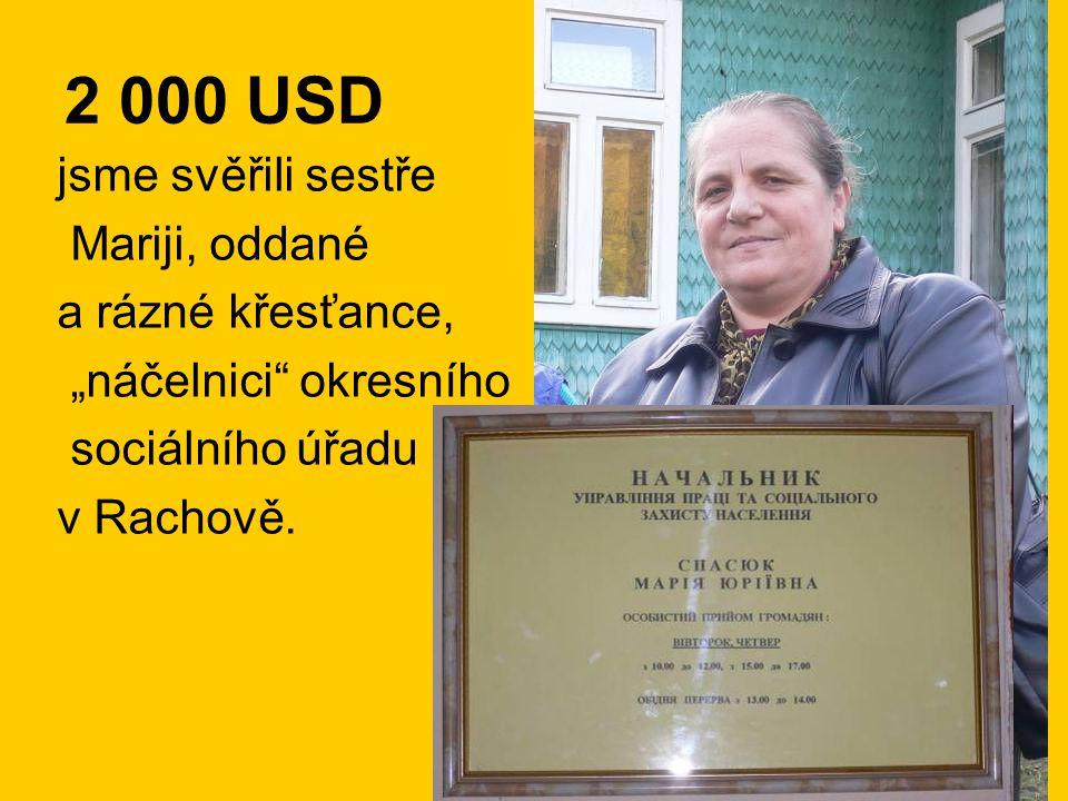 """2 000 USD jsme svěřili sestře Mariji, oddané a rázné křesťance, """"náčelnici okresního sociálního úřadu v Rachově."""