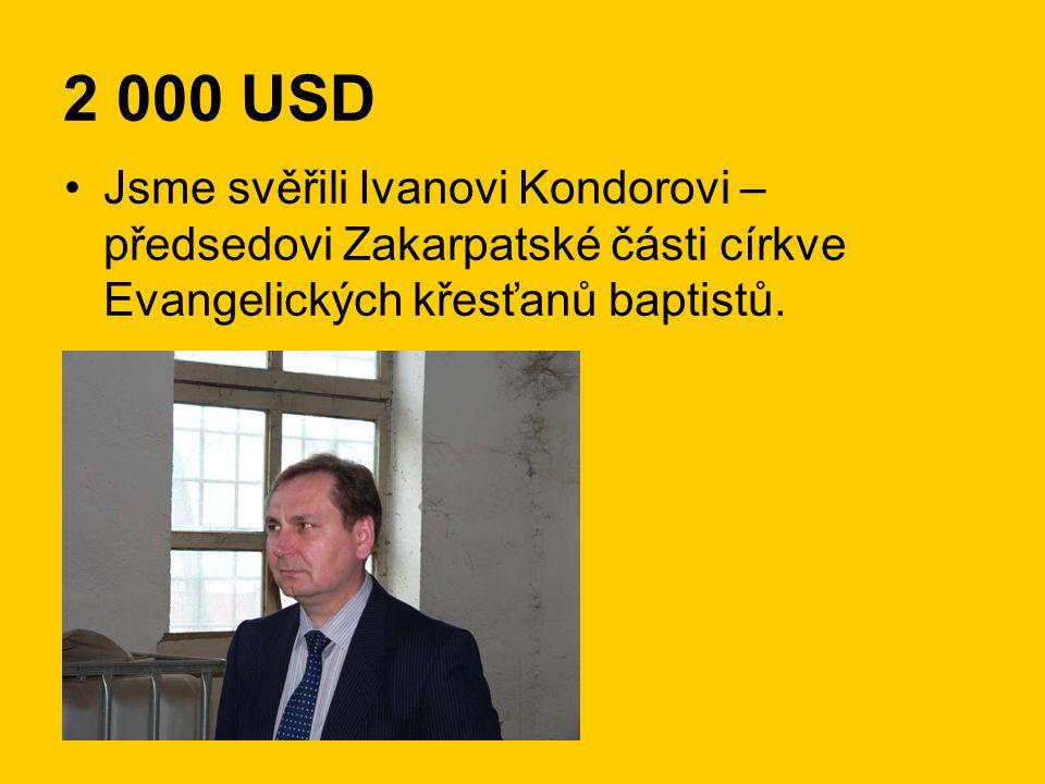 2 000 USD •Jsme svěřili Ivanovi Kondorovi – předsedovi Zakarpatské části církve Evangelických křesťanů baptistů.