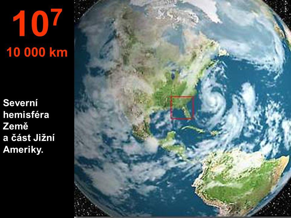 Severní hemisféra Země a část Jižní Ameriky. 10 7 10 000 km