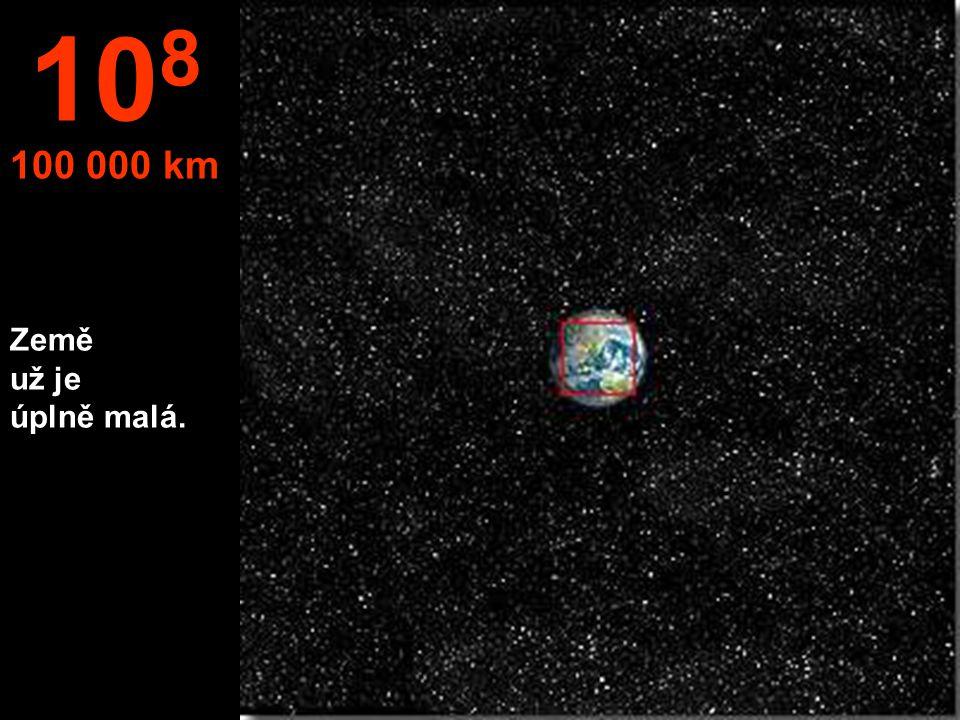 Země už je úplně malá. 10 8 100 000 km
