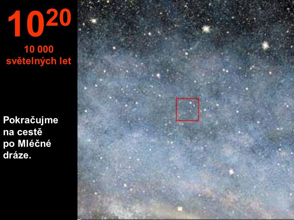 Pokračujme na cestě po Mléčné dráze. 10 20 10 000 světelných let