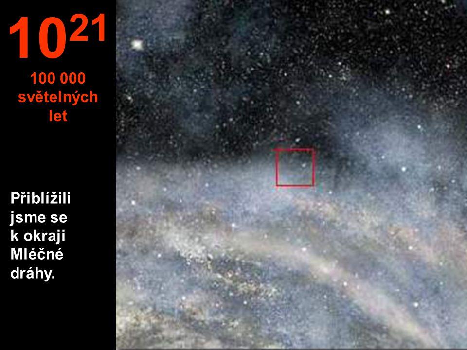 Přiblížili jsme se k okraji Mléčné dráhy. 10 21 100 000 světelných let