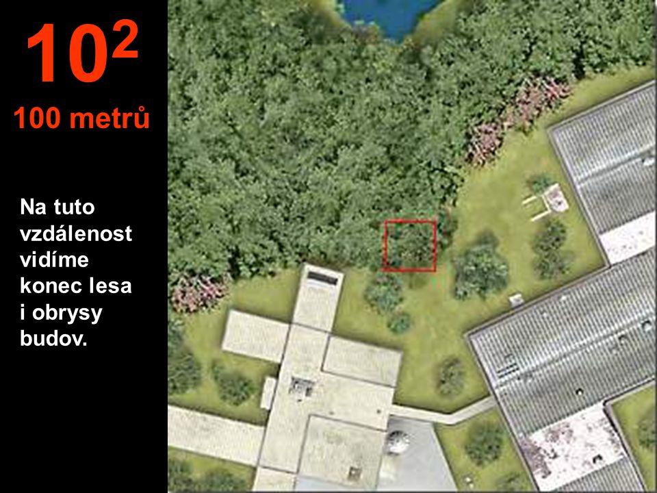 Na tuto vzdálenost vidíme konec lesa i obrysy budov. 10 2 100 metrů