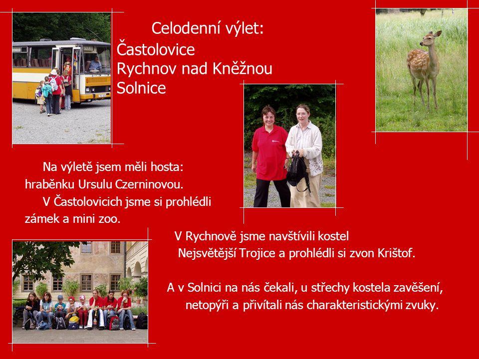 Celodenní výlet: Častolovice Rychnov nad Kněžnou Solnice Na výletě jsem měli hosta: hraběnku Ursulu Czerninovou. V Častolovicich jsme si prohlédli zám