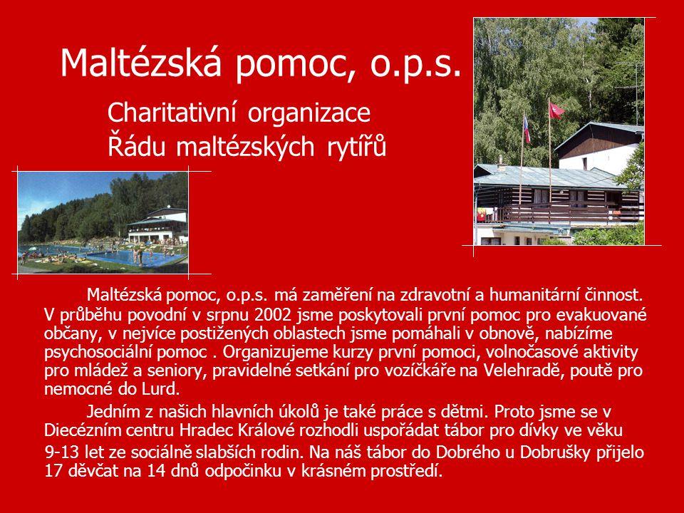 Maltézská pomoc, o.p.s. Charitativní organizace Řádu maltézských rytířů Maltézská pomoc, o.p.s. má zaměření na zdravotní a humanitární činnost. V průb
