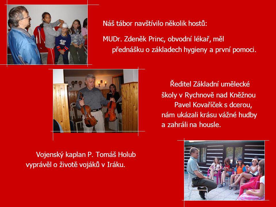 Náš tábor navštívilo několik hostů: MUDr. Zdeněk Princ, obvodní lékař, měl přednášku o základech hygieny a první pomoci. Ředitel Základní umělecké ško