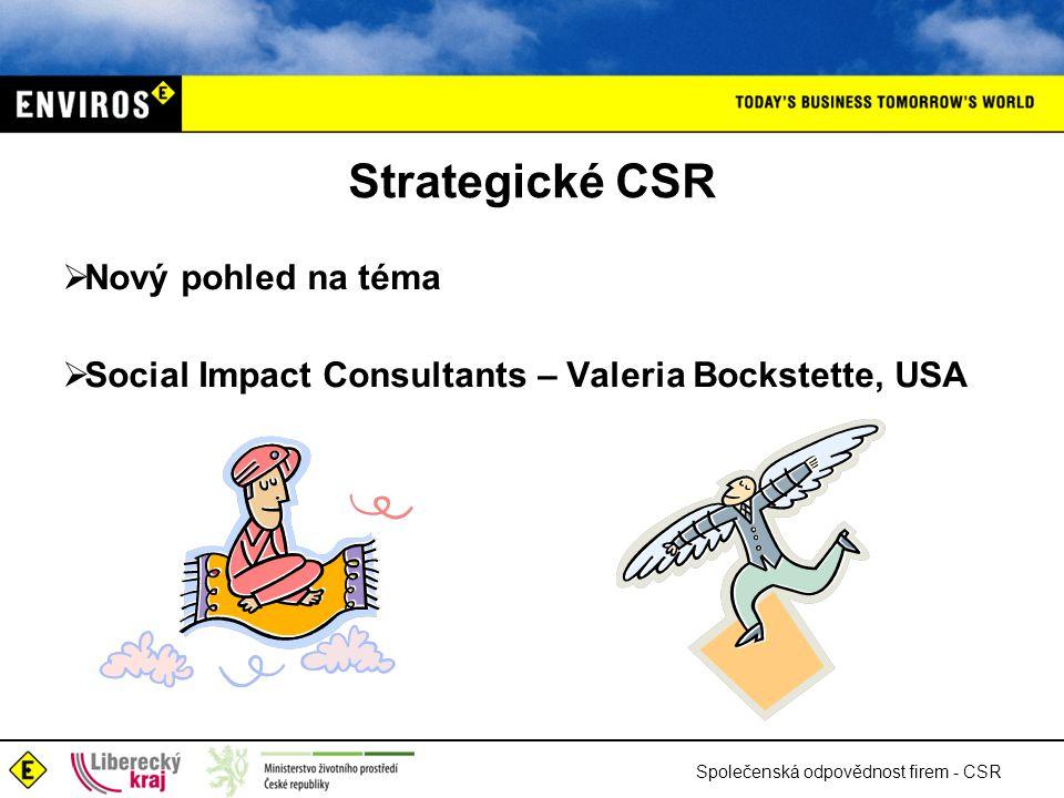 Společenská odpovědnost firem - CSR Strategické CSR  Nový pohled na téma  Social Impact Consultants – Valeria Bockstette, USA