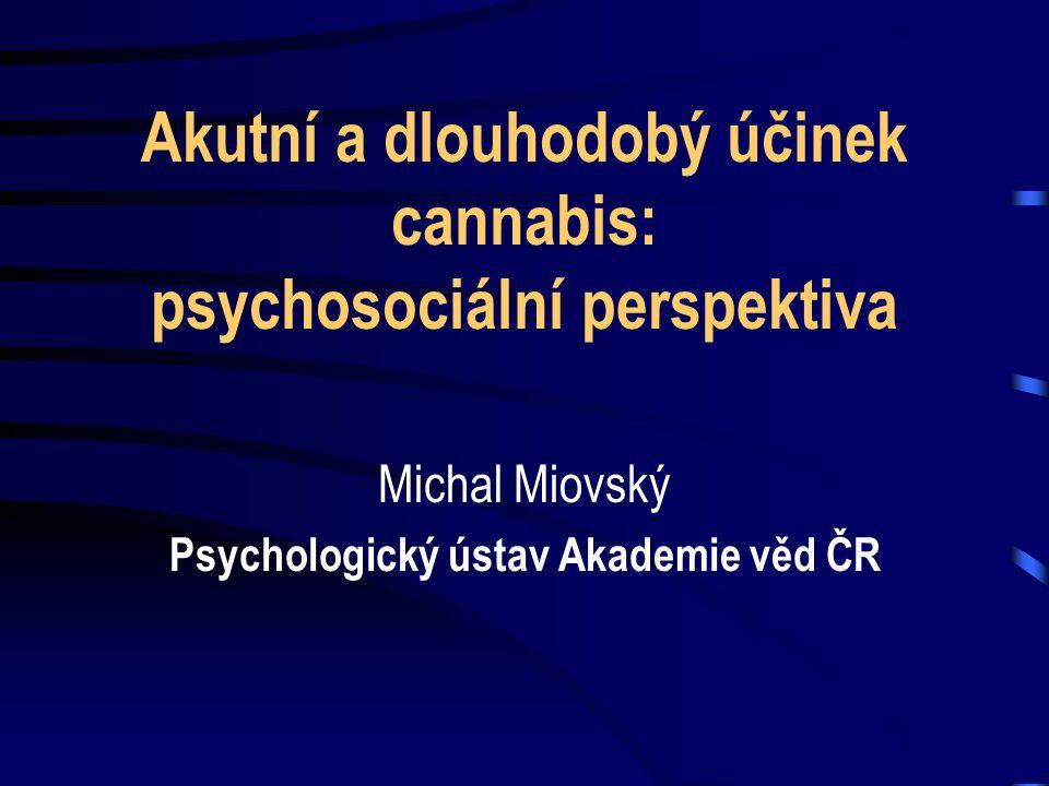Akutní a dlouhodobý účinek cannabis: psychosociální perspektiva Michal Miovský Psychologický ústav Akademie věd ČR