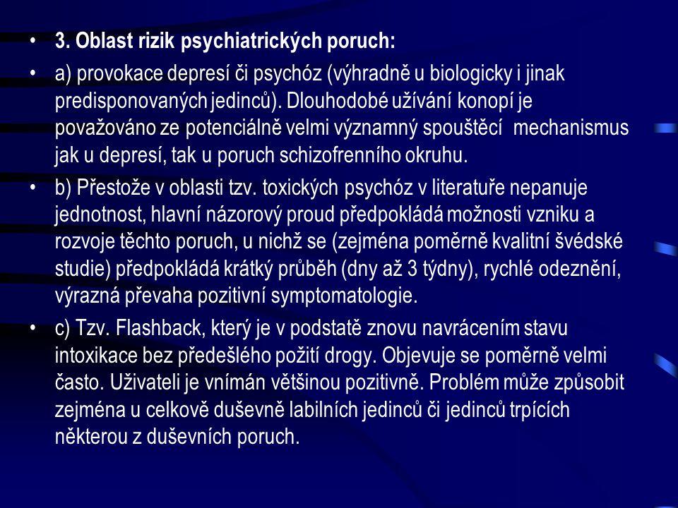 • 2. Vliv na emoce a motivaci: a) emoční labilita je spojena spíše s akutní intoxikací, u chronických uživatelů konopí je prokázána naopak určitá emoč
