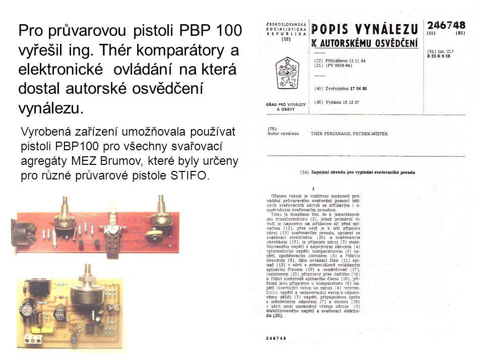 Pro průvarovou pistoli PBP 100 vyřešil ing. Thér komparátory a elektronické ovládání na která dostal autorské osvědčení vynálezu. Vyrobená zařízení um