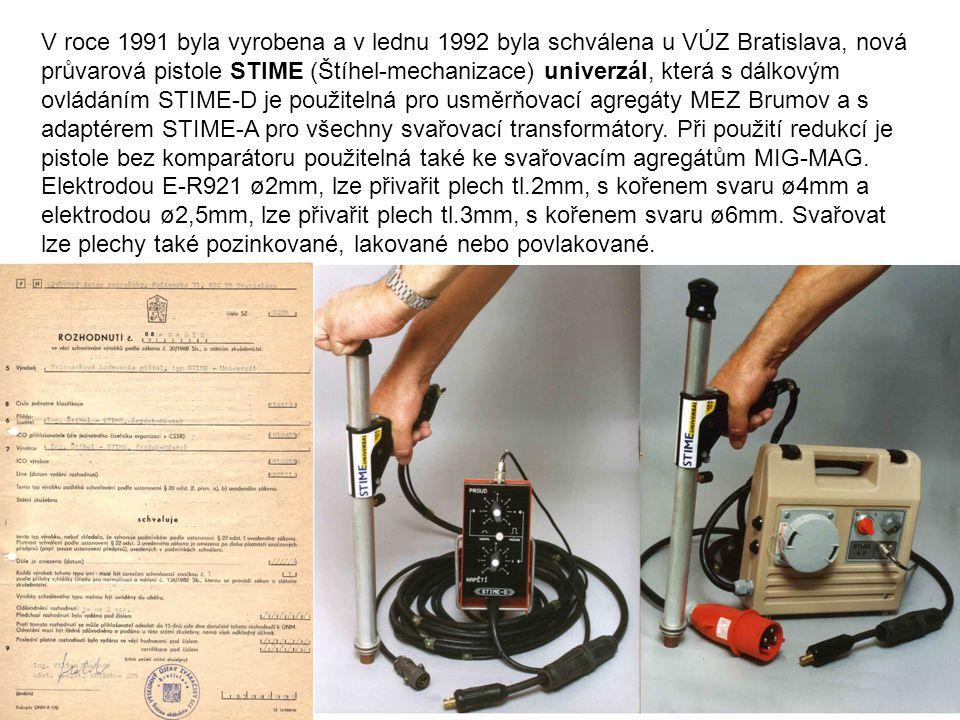 V roce 1991 byla vyrobena a v lednu 1992 byla schválena u VÚZ Bratislava, nová průvarová pistole STIME (Štíhel-mechanizace) univerzál, která s dálkový