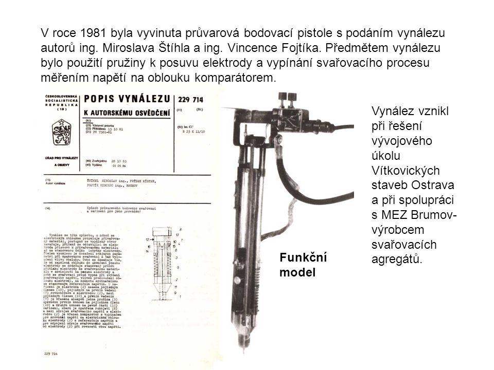 Funkční model V roce 1981 byla vyvinuta průvarová bodovací pistole s podáním vynálezu autorů ing. Miroslava Štíhla a ing. Vincence Fojtíka. Předmětem
