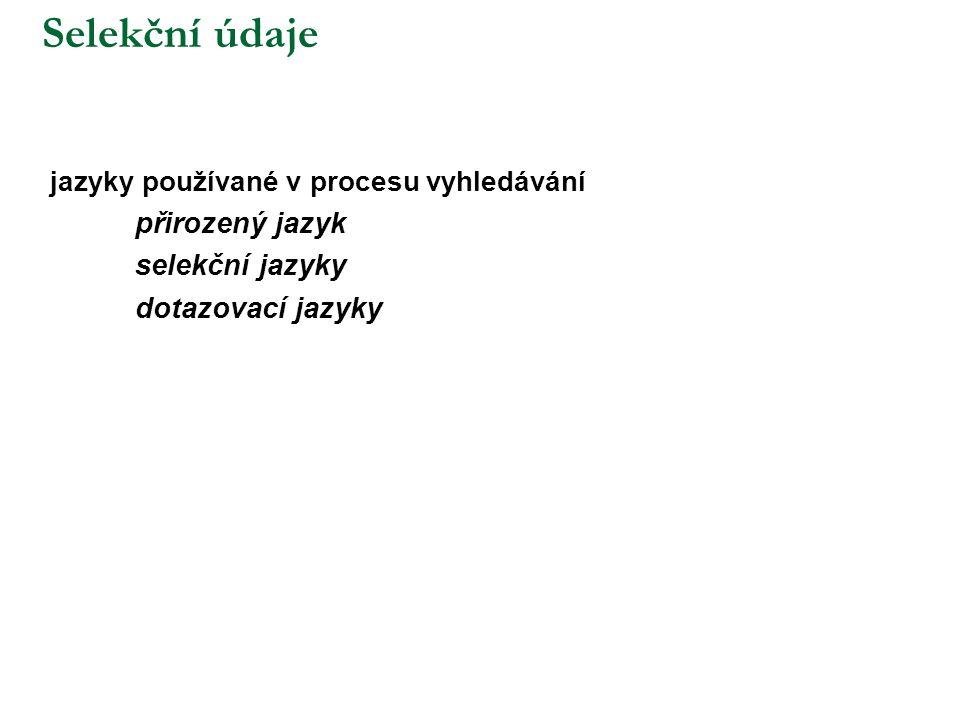 Selekční údaje jazyky používané v procesu vyhledávání  přirozený jazyk  selekční jazyky  dotazovací jazyky