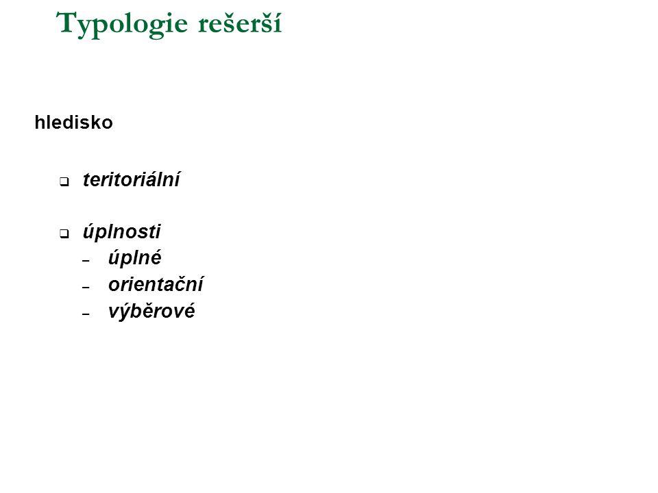 Typologie rešerší hledisko  teritoriální  úplnosti – úplné – orientační – výběrové