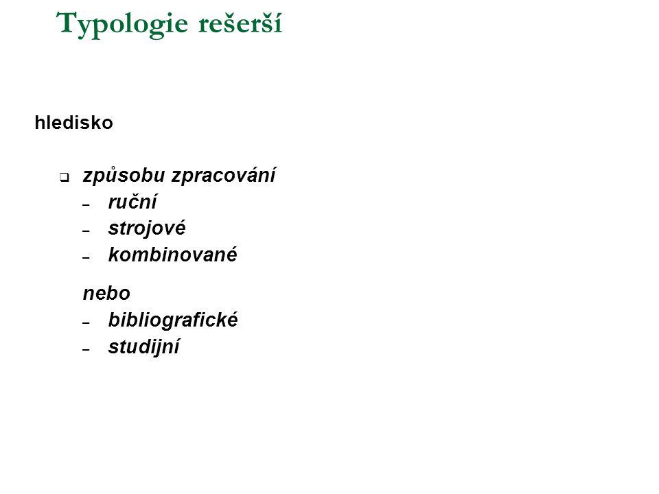 Typologie rešerší hledisko  způsobu zpracování – ruční – strojové – kombinované nebo – bibliografické – studijní