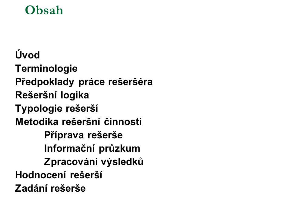 Obsah Úvod Terminologie Předpoklady práce rešeršéra Rešeršní logika Typologie rešerší Metodika rešeršní činnosti Příprava rešerše Informační průzkum Z