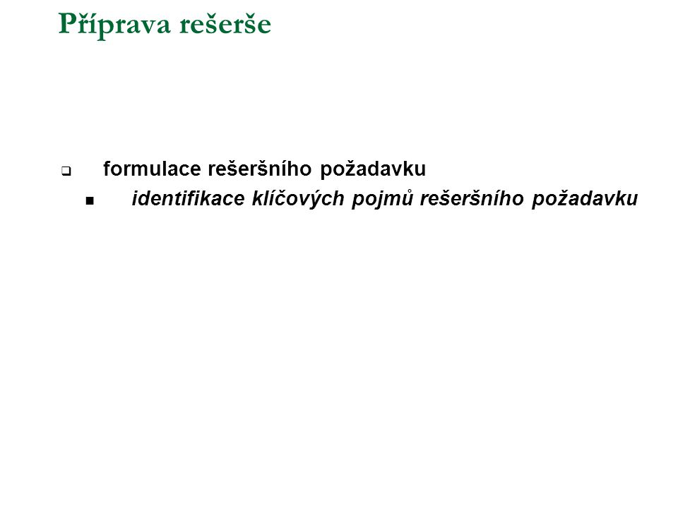 Příprava rešerše  formulace rešeršního požadavku  identifikace klíčových pojmů rešeršního požadavku