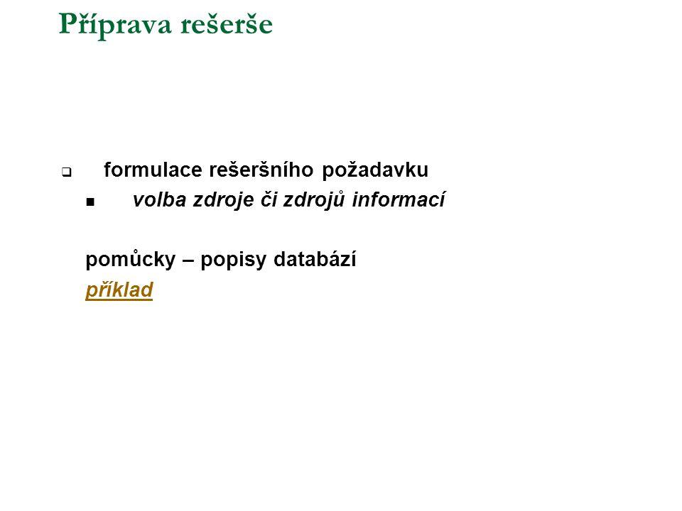 Příprava rešerše  formulace rešeršního požadavku  volba zdroje či zdrojů informací pomůcky – popisy databází příklad