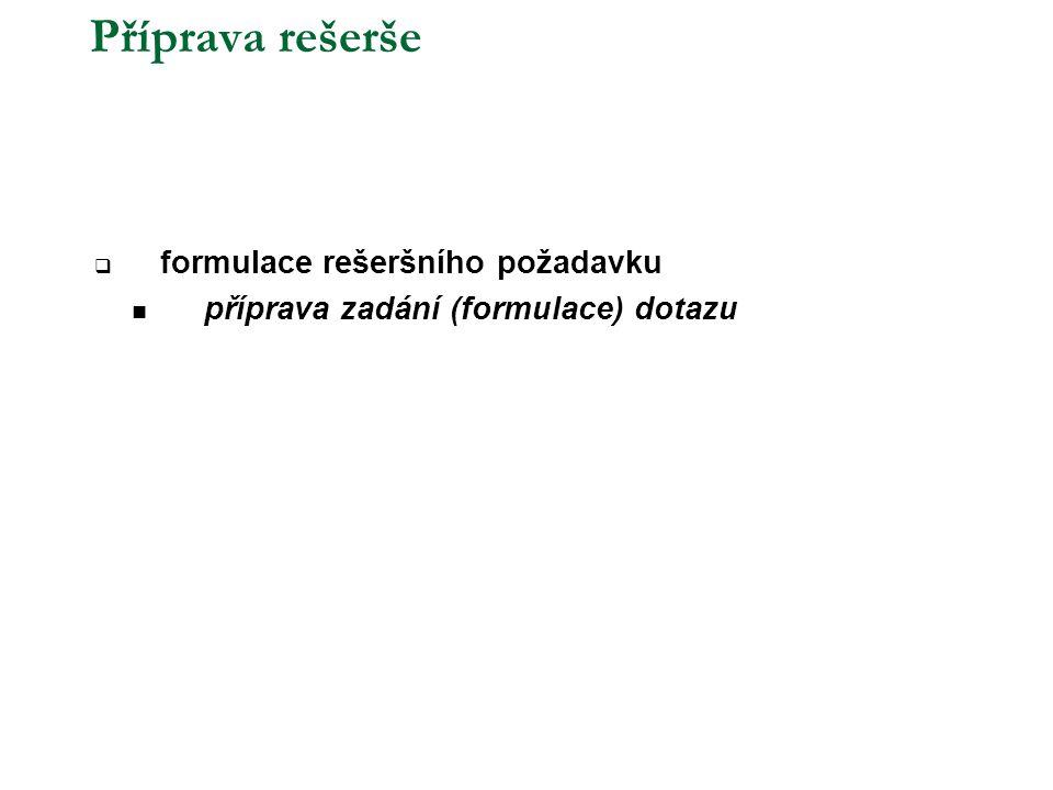 Příprava rešerše  formulace rešeršního požadavku  příprava zadání (formulace) dotazu