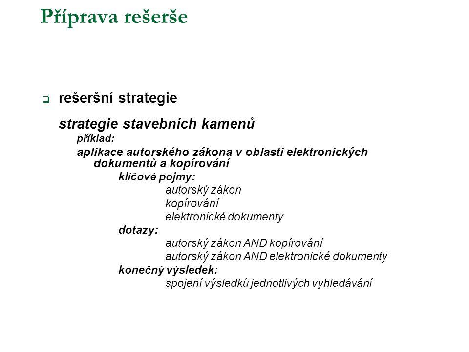 Příprava rešerše  rešeršní strategie strategie stavebních kamenů příklad: aplikace autorského zákona v oblasti elektronických dokumentů a kopírování