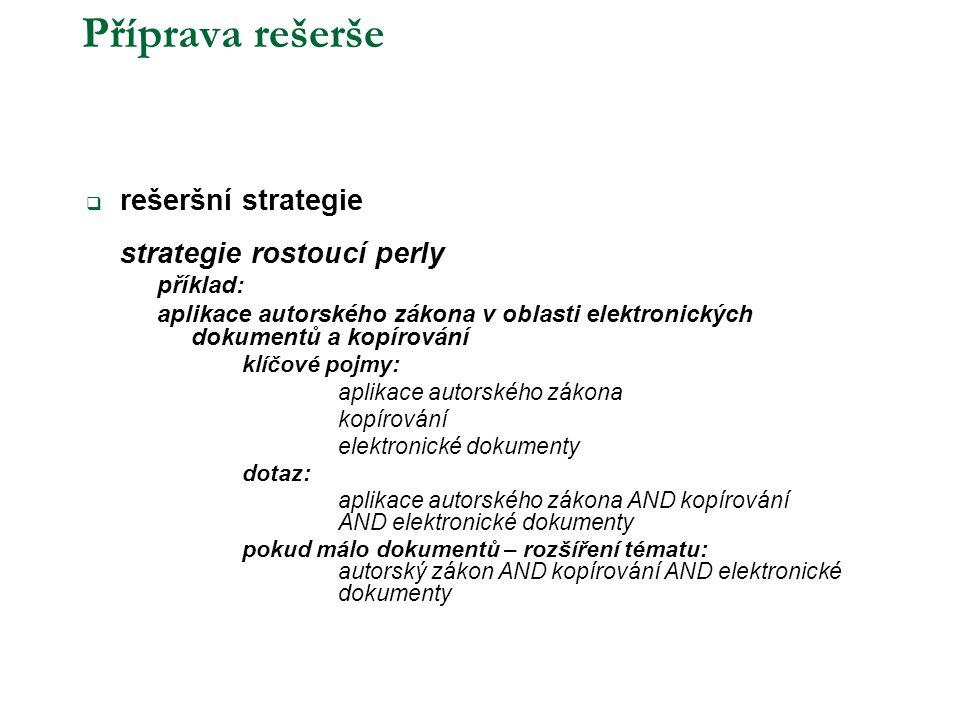 Příprava rešerše  rešeršní strategie strategie rostoucí perly příklad: aplikace autorského zákona v oblasti elektronických dokumentů a kopírování klí